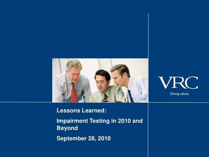 Lessons Learned:Impairment Testing in 2010 andBeyondSeptember 28, 2010
