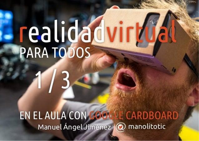 manolitoticManuel Ángel Jiménez r virtualealidad EN EL AULA CON GOOGLE CARDBOARD PARA TODOS 1 / 3