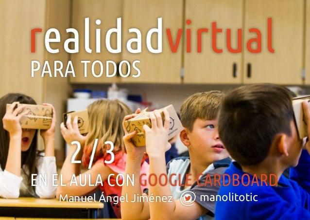 manolitoticManuel Ángel Jiménez r virtualealidad EN EL AULA CON GOOGLE CARDBOARD PARA TODOS 2 / 3