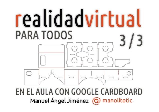 manolitoticManuel Ángel Jiménez r virtualealidad EN EL AULA CON GOOGLE CARDBOARD PARA TODOS 3 / 3