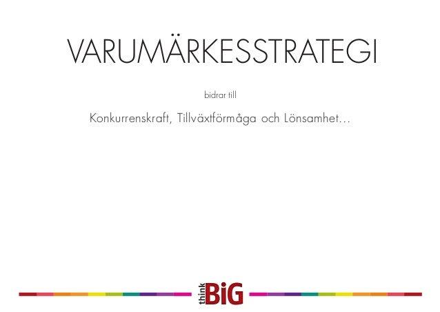 VARUMÄRKESSTRATEGI Konkurrenskraft, Tillväxtförmåga och Lönsamhet... ...i samklang med kontinuerligt arbete av marknadskom...