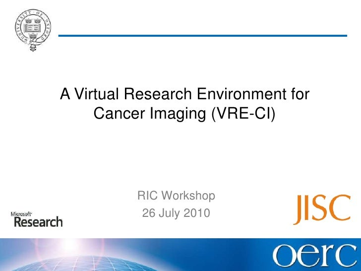 A Virtual Research Environment for Cancer Imaging (VRE-CI)<br />RIC Workshop<br />26 July 2010<br />