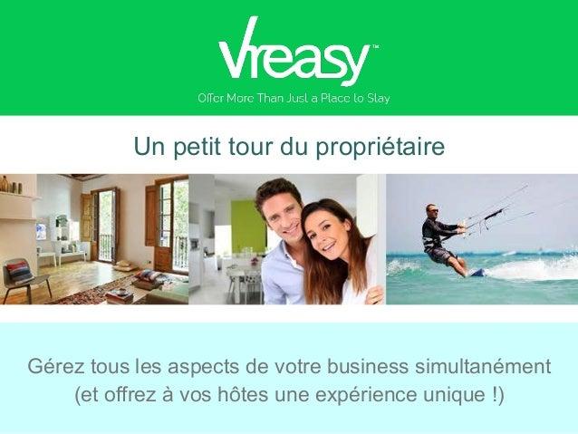 Un petit tour du propriétaire Gérez tous les aspects de votre business simultanément (et offrez à vos hôtes une expérience...
