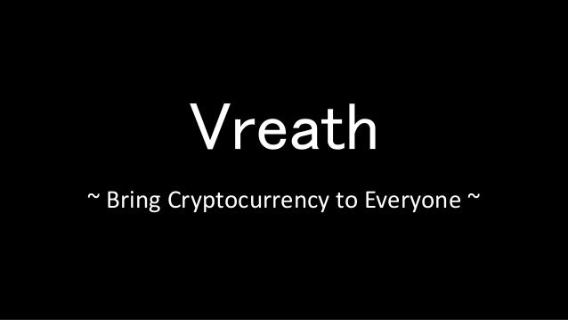 Vreath ~ Bring Cryptocurrency to Everyone ~