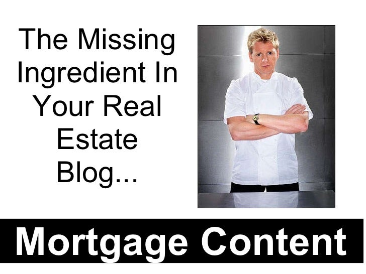 The Missing Ingredient In Your Real Estate Blog... Mortgage Content