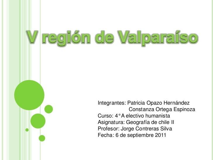 V región de Valparaíso         Integrantes: Patricia Opazo Hernández                      Constanza Ortega Espinoza       ...