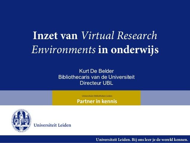 Inzet van Virtual ResearchEnvironments in onderwijs              Kurt De Belder     Bibliothecaris van de Universiteit    ...
