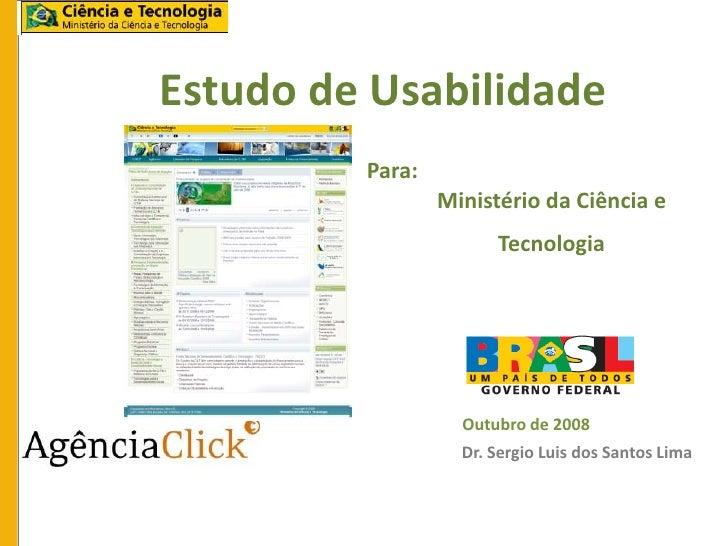 Estudo de Usabilidade         Para:                 Ministério da Ciência e                       Tecnologia              ...