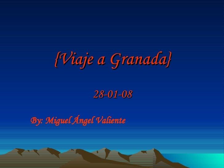 {Viaje a Granada} 28-01-08 By: Miguel Ángel Valiente