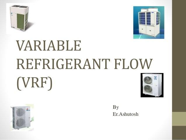 VARIABLE REFRIGERANT FLOW (VRF) By Er.Ashutosh