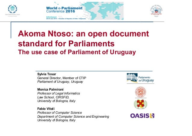 standard for Parliaments The use case of Parliament of Uruguay Sylvia Tosar General Director, Member of CTIP Parliament of...