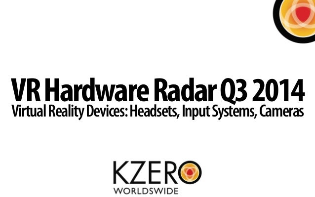 VRHardwareRadarQ32014VirtualRealityDevices:Headsets,InputSystems,Cameras
