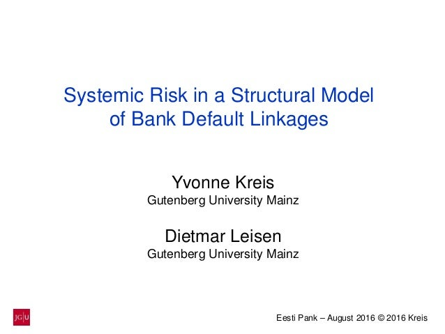 Eesti Pank – August 2016 © 2016 Kreis Systemic Risk in a Structural Model of Bank Default Linkages Yvonne Kreis Gutenberg ...