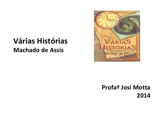 Várias Histórias  Machado de Assis  Profaª Josi Motta  2014