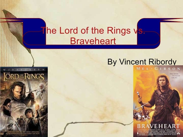 The Lord of the Rings vs. Braveheart By Vincent Ribordy