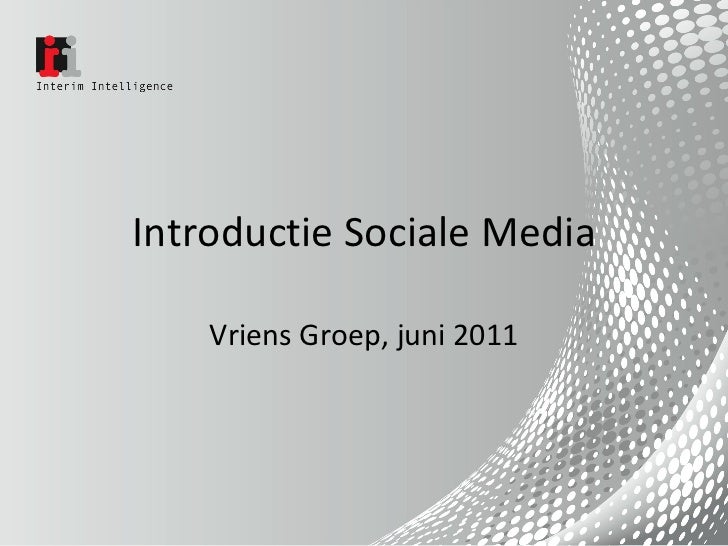 Introductie Sociale Media    Vriens Groep, juni 2011