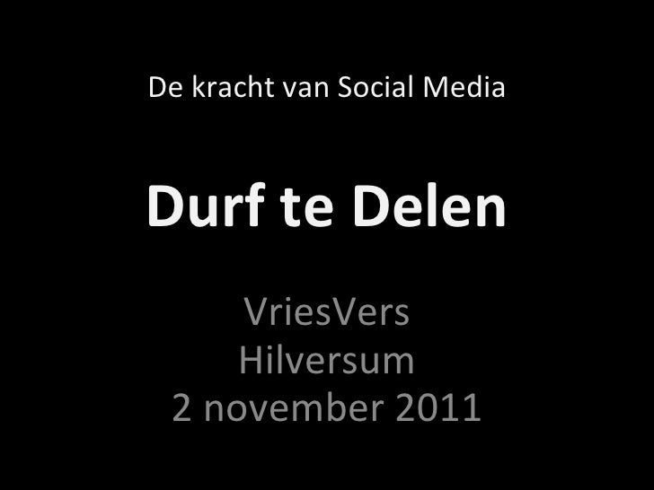 Durf te Delen VriesVers Hilversum 2 november 2011 De kracht van Social Media