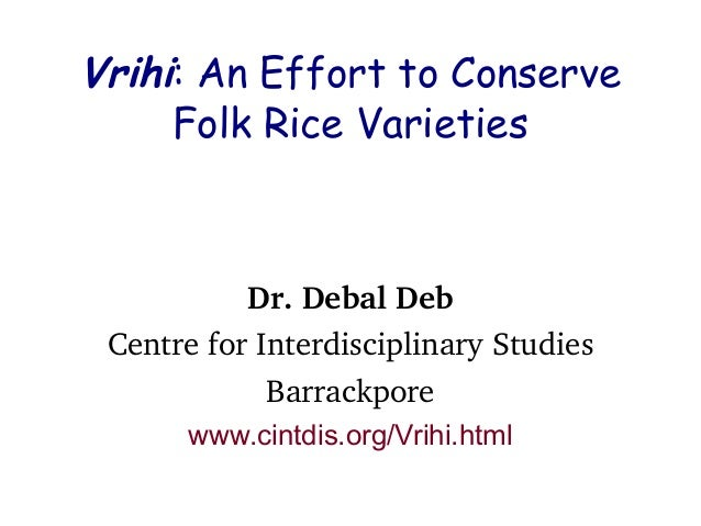Vrihi: An Effort to ConserveFolk Rice VarietiesDr.DebalDebCentreforInterdisciplinaryStudiesBarrackporewww.cintdis.org...
