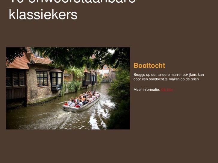 Boottocht<br />Brugge op een andere manier bekijken, kan door een boottocht te maken op de reien. <br />Meer informatie: k...