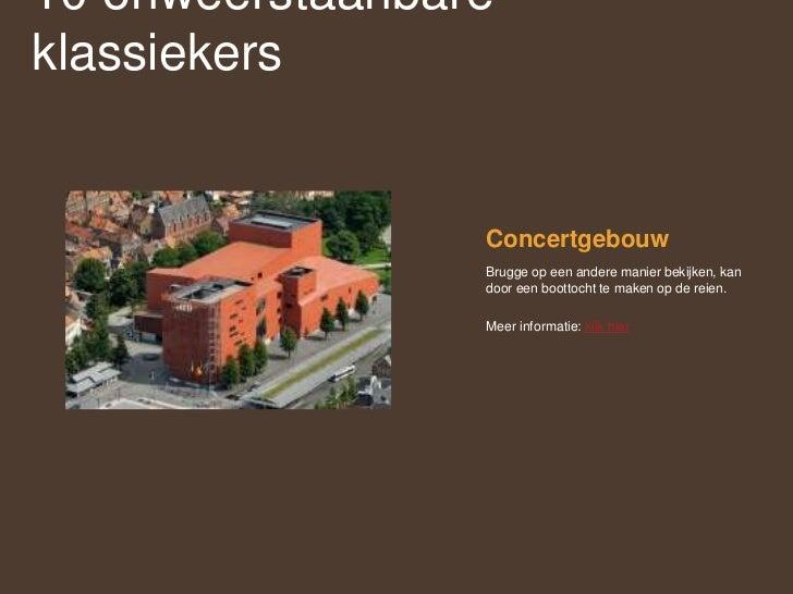 Concertgebouw<br />Brugge op een andere manier bekijken, kan door een boottocht te maken op de reien. <br />Meer informati...