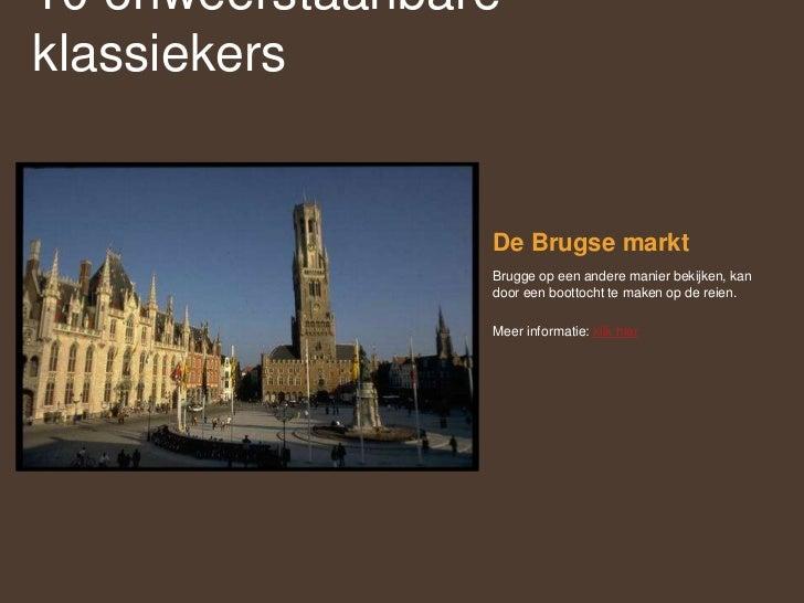 De Brugse markt<br />Brugge op een andere manier bekijken, kan door een boottocht te maken op de reien. <br />Meer informa...