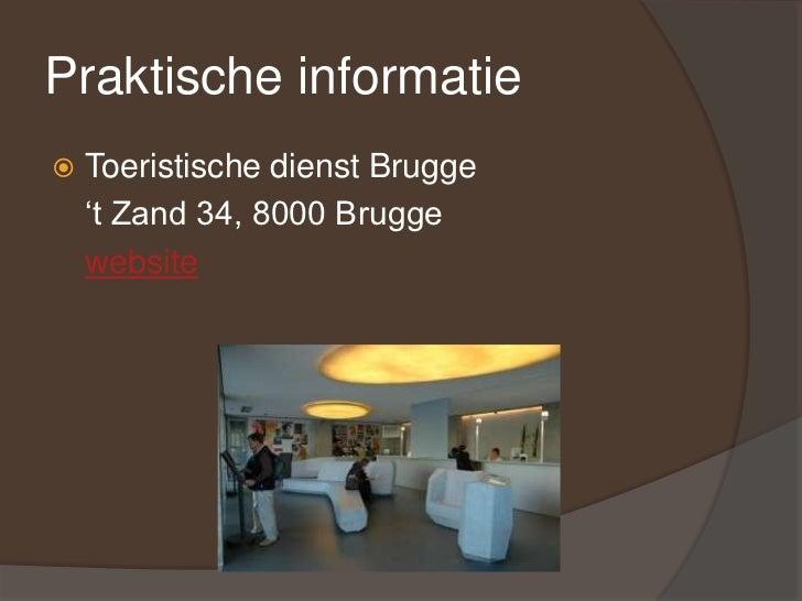 Praktische informatie<br />Toeristische dienst Brugge<br />'t Zand 34, 8000 Brugge<br />website<br />