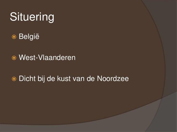 Situering<br />België<br />West-Vlaanderen<br />Dicht bij de kust van de Noordzee<br />