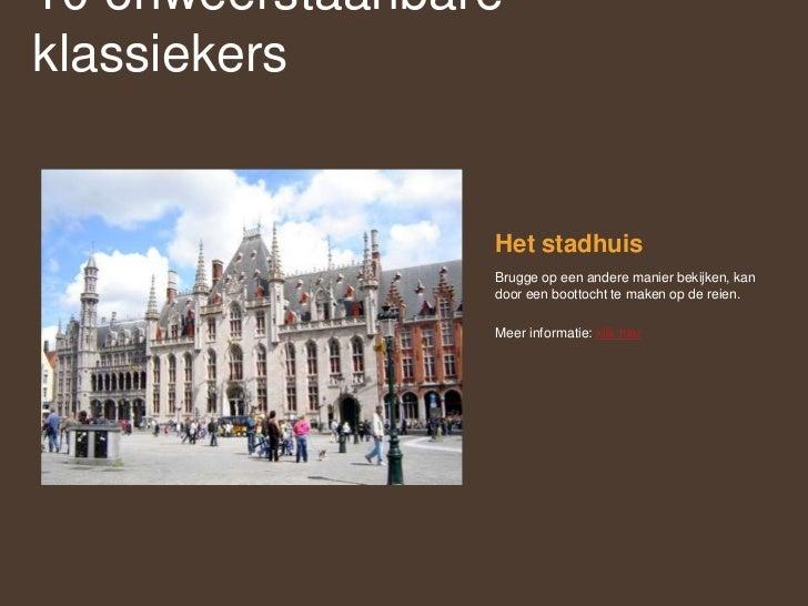 Het stadhuis<br />Brugge op een andere manier bekijken, kan door een boottocht te maken op de reien. <br />Meer informatie...