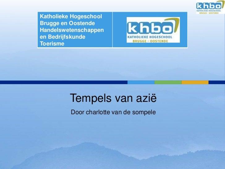 Katholieke HogeschoolBrugge en OostendeHandelswetenschappenen BedrijfskundeToerisme         Tempels van azië          Door...