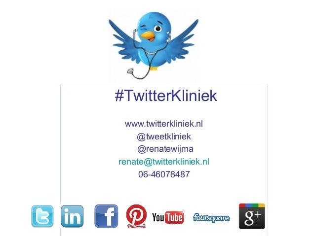 #TwitterKliniek www.twitterkliniek.nl @tweetkliniek @renatewijma renate@twitterkliniek.nl 06-46078487