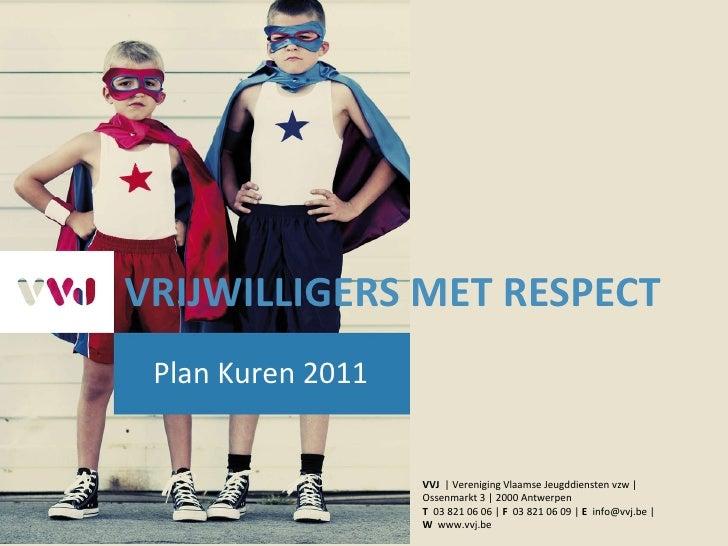 VRIJWILLIGERS MET RESPECT Plan Kuren 2011