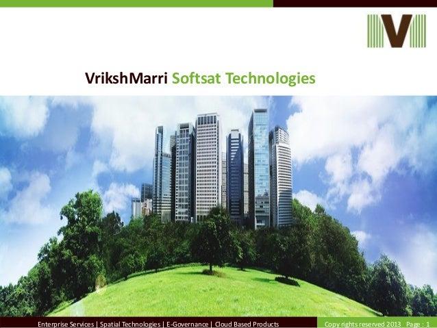 Copy rights reserved 2013 Page : 1Enterprise Services | Spatial Technologies | E-Governance | Cloud Based Products VrikshM...