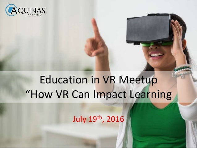 "Education in VR Meetup ""How VR Can Impact Learning July 19th, 2016"
