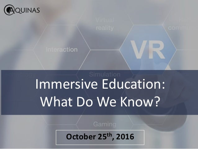 Immersive Education: What Do We Know? October 25th, 2016