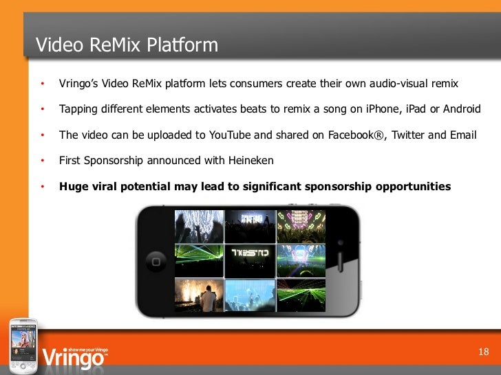 Video ReMix Platform•   Vringo's Video ReMix platform lets consumers create their own audio-visual remix•   Tapping differ...