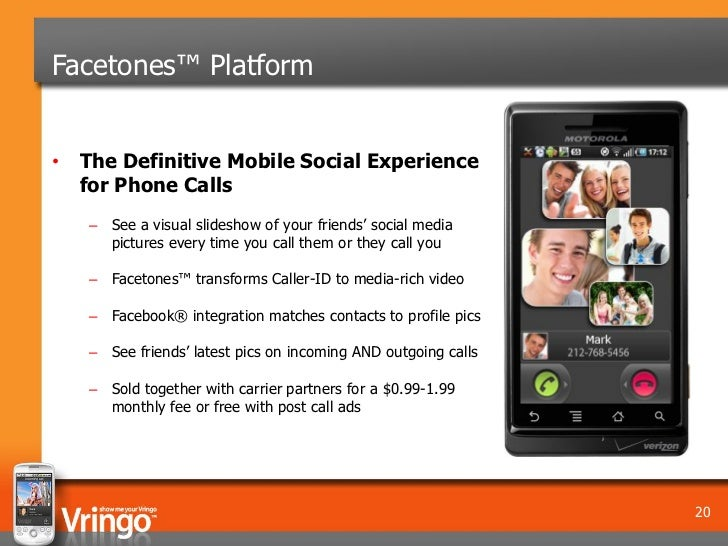 Facetones™ Platform• The Definitive Mobile Social Experience  for Phone Calls   – See a visual slideshow of your friends' ...