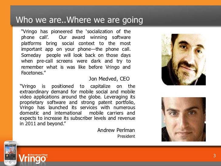 """Who we are..Where we are going """"Vringo has pioneered the 'socialization of the phone call'.    Our award winning software ..."""