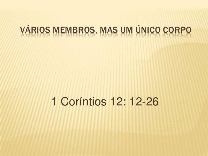 Vários membros, mas um único Corpo<br />1 Coríntios 12: 12-26<br />