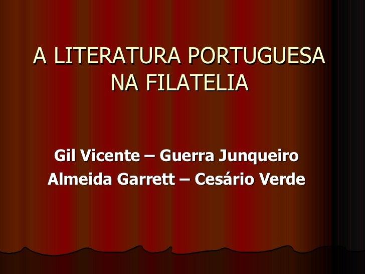 A LITERATURA PORTUGUESA NA FILATELIA Gil Vicente – Guerra Junqueiro Almeida Garrett – Cesário Verde