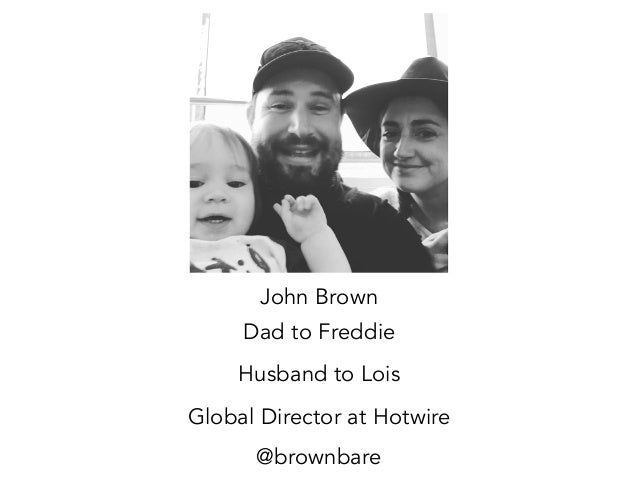 @brownbare John Brown Dad to Freddie Husband to Lois Global Director at Hotwire