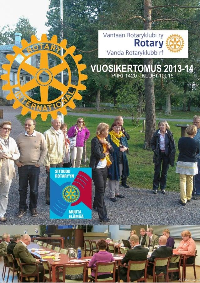 PRESIDENTIN KATSAUS 201314  ROTARYORGANISAATION TOIMIHENKILÖT  KLUBIMME KUNNIAJÄSENET  Vantaan Rotaryklubi ry Vanda  Rot...