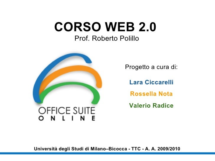 CORSO WEB 2.0   Prof. Roberto Polillo Università degli Studi di Milano–Bicocca - TTC - A. A. 2009/2010 Progetto a cura di:...