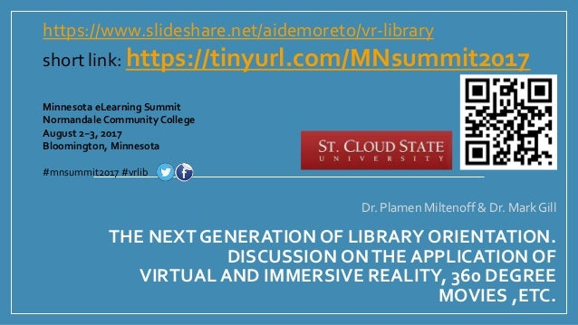 THE NEXT GENERATION OF LIBRARY ORIENTATION. DISCUSSION ONTHE APPLICATION OF VIRTUAL AND IMMERSIVE REALITY, 360 DEGREE MOVI...