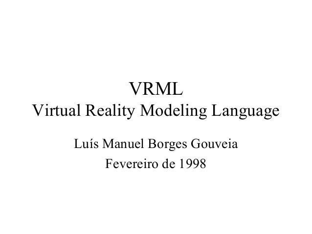 VRML Virtual Reality Modeling Language Luís Manuel Borges Gouveia Fevereiro de 1998