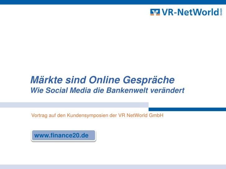 Märkte sind Online Gespräche<br />Wie Social Media die Bankenwelt verändert<br />Vortrag auf den Kundensymposien der VR Ne...