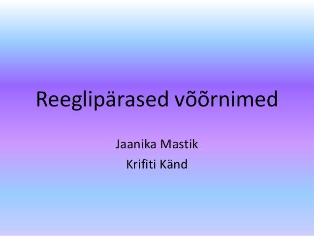 Reeglipärased võõrnimed Jaanika Mastik Krifiti Känd