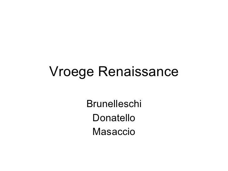 Vroege Renaissance Brunelleschi Donatello Masaccio