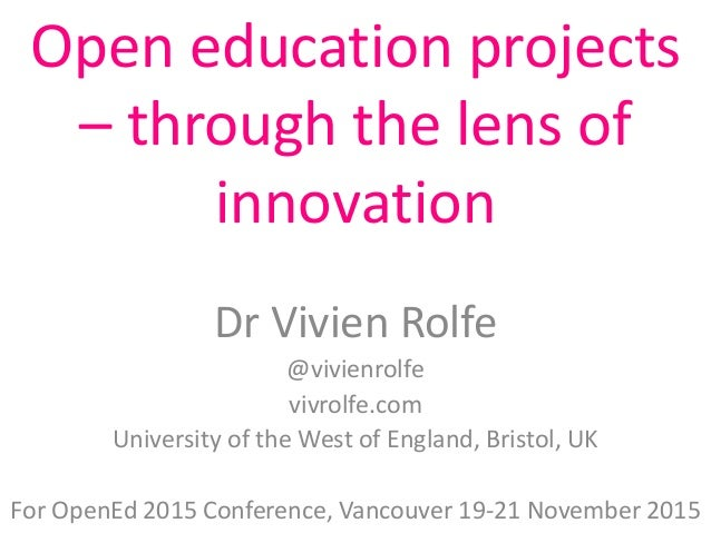 Open education projects – through the lens of innovation Dr Vivien Rolfe @vivienrolfe vivrolfe.com University of the West ...