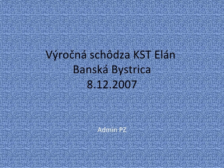 Výročná schôdza KST Elán  Banská Bystrica 8.12.2007 Admin PZ