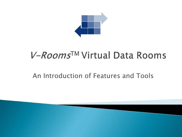 V-RoomsTM Virtual Data Rooms<br />An Introduction of Features and Tools<br />